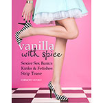 Vanilla with Spice: Sexier Sex Basics, Kinks & Fetishes & Strip Tease