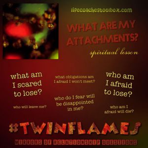 Twinflame Mirrors of Relationship Questions - What are my attachments?
