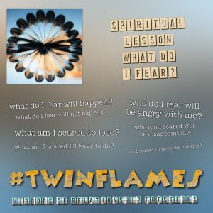 Twinflame Mirrors of Relationship Questions - What do I fear?
